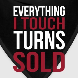 Everything I touch turns sold - Bandana