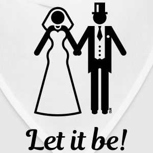 Let it be! (Wedding / Marriage / Bride / Groom) T-Shirts - Bandana