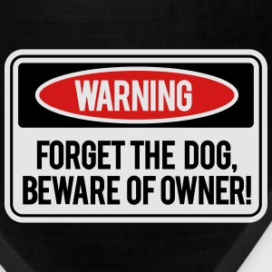 Forget the dog, beware of owner! T-Shirts - Bandana