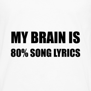 My Brain Is 80 Percent Song Lyrics - Men's Premium Long Sleeve T-Shirt