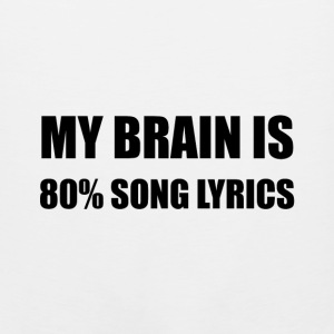 My Brain Is 80 Percent Song Lyrics - Men's Premium Tank