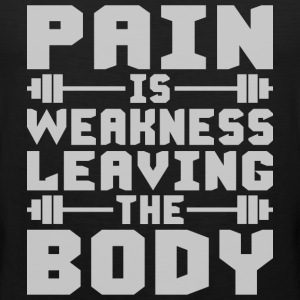 Pain Is Weakness Leaving The Body T-Shirts - Men's Premium Tank
