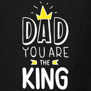 Dad You Are The King - Men's T-Shirt
