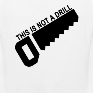 this_is_not_a_drill_ - Men's Premium Tank