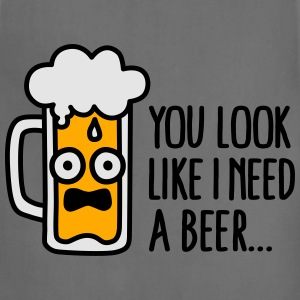 You look like I need a beer T-Shirts - Adjustable Apron