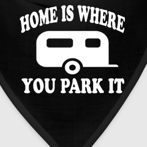 Home Is Where You Park It T-Shirts - Bandana