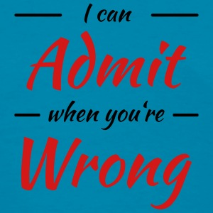 I can admit it when you're wrong Tanks - Women's T-Shirt