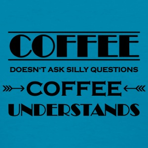 Coffee doesn't ask silly questions Tanks - Women's T-Shirt