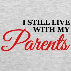 I still live with my parents T-Shirts - Men's Premium Tank