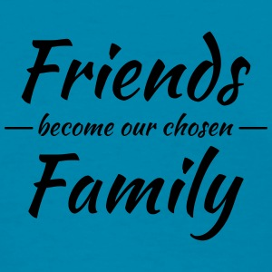 Friends become our chosen family Tanks - Women's T-Shirt