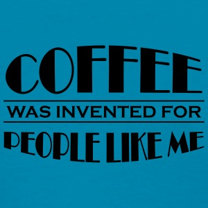 Coffee was invented for people like me Tanks - Women's T-Shirt