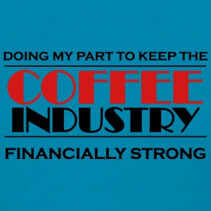 Doing my part to keep the coffee industry strong Tanks - Women's T-Shirt