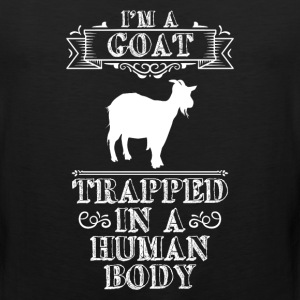 I'm a Goat Trapped in a Human Body Animal Lover  T-Shirts - Men's Premium Tank