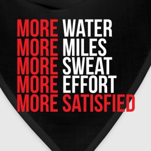 More Water Miles Sweat Effort More Satisfied  T-Shirts - Bandana