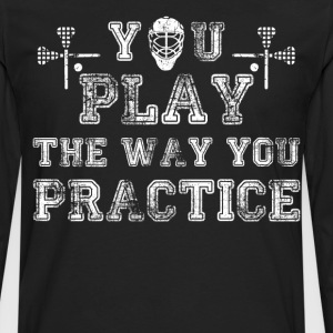 You Play the Way You Practice Lacrosse Player  T-Shirts - Men's Premium Long Sleeve T-Shirt