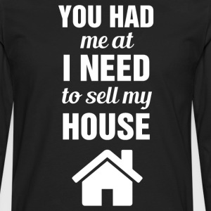 You had me at I Need to Sell My House Real Estate  T-Shirts - Men's Premium Long Sleeve T-Shirt