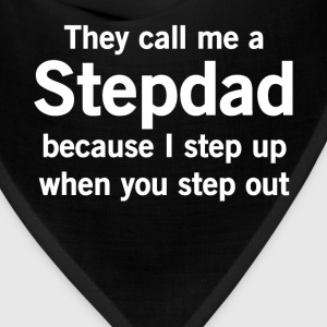 They Call Me Stepdad I Step Up When You Step Out  T-Shirts - Bandana
