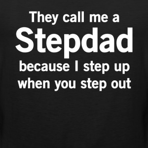 They Call Me Stepdad I Step Up When You Step Out  T-Shirts - Men's Premium Tank