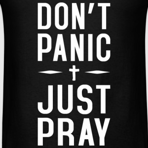 Dont Panic Just Pray Tanks - Men's T-Shirt