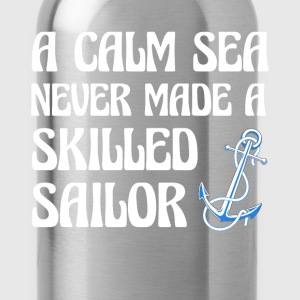 A Calm Sea Never made a Skilled Sailor Navy Shirt T-Shirts - Water Bottle