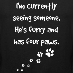 Currently Seeing Someone Furry and has Four Paws  T-Shirts - Men's Premium Tank