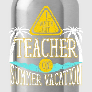 Watch Out Teacher on Summer Vacation Educator  T-Shirts - Water Bottle