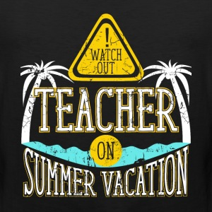 Watch Out Teacher on Summer Vacation Educator  T-Shirts - Men's Premium Tank