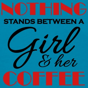 Nothing stands between a girl and her coffee Tanks - Women's T-Shirt