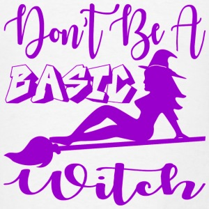 Don't Be A Basic Witch  - Men's T-Shirt