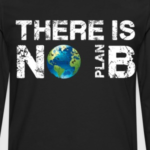 There is No Plan B Planet T-Shirt T-Shirts - Men's Premium Long Sleeve T-Shirt
