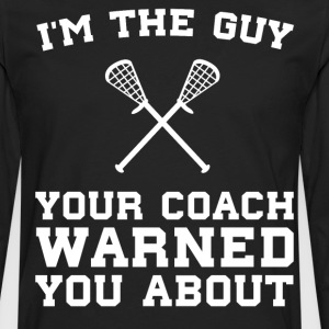 The Guy Your Coach Warned You About Boy's Lacrosse T-Shirts - Men's Premium Long Sleeve T-Shirt