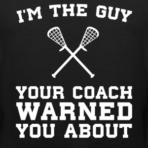 The Guy Your Coach Warned You About Boy's Lacrosse T-Shirts - Men's Premium Tank