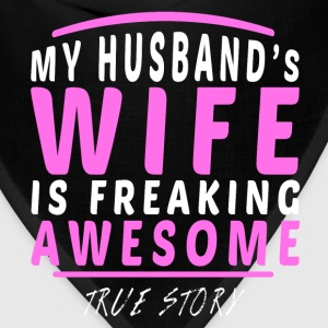 My Husband's Wife Is Awesome - True Story T-Shirts - Bandana