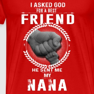 I asked God for a best friend He sent me My Nana Tanks - Men's Premium T-Shirt
