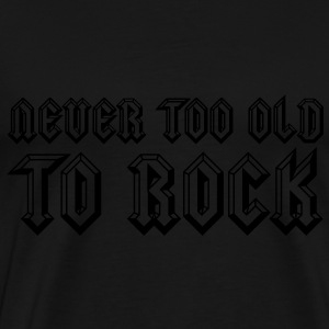 Never Too Old To Rock Hoodies - Men's Premium T-Shirt