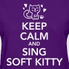 Keep calm and sing soft kitty Women's T-Shirts - Women's T-Shirt