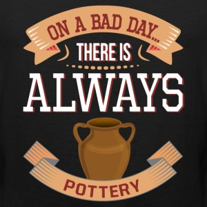 On a Bad Day There is Always Pottery T-Shirt T-Shirts - Men's Premium Tank