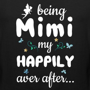 Being Mimi My Happily Ever After Fantasy T-Shirt T-Shirts - Men's Premium Tank