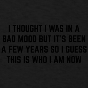 Bad Mood Funny Quote Sportswear - Men's T-Shirt