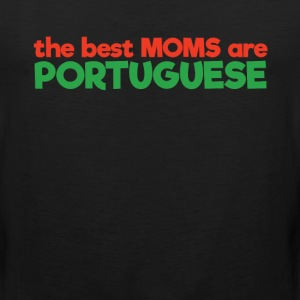 The Best Moms are Portuguese Pride Mother's Day  T-Shirts - Men's Premium Tank