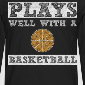 Plays Well with a Basketball Player T-Shirt T-Shirts - Men's Premium Long Sleeve T-Shirt