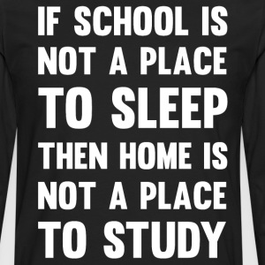 School Not Place to Sleep Home Not Place to Study  T-Shirts - Men's Premium Long Sleeve T-Shirt