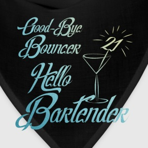 Good Bye Bouncer Hello Bartender 21st Birthday T-Shirts - Bandana
