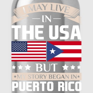 May Live in USA Story Began in Puerto Rico Flag  T-Shirts - Water Bottle