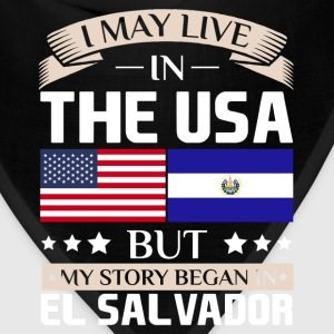 May Live in USA Story Began in El Salvador Flag  T-Shirts - Bandana