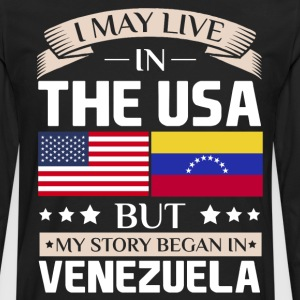 May Live in USA Story Began in Venezuela Flag  T-Shirts - Men's Premium Long Sleeve T-Shirt