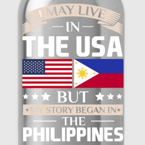 May Live in USA Story Began in the Philippines  T-Shirts - Water Bottle