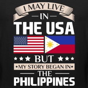May Live in USA Story Began in the Philippines  T-Shirts - Men's Premium Tank