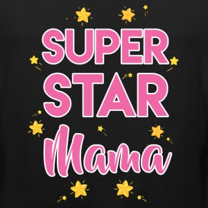 Super Star Mama Mother's Day T-Shirt T-Shirts - Men's Premium Tank
