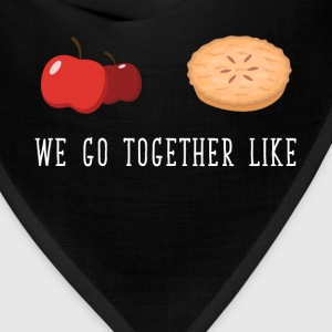 We Go Together like Apples and Pie Dessert T-Shirt T-Shirts - Bandana